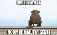 um_Elefante_incomoda_muita_gente